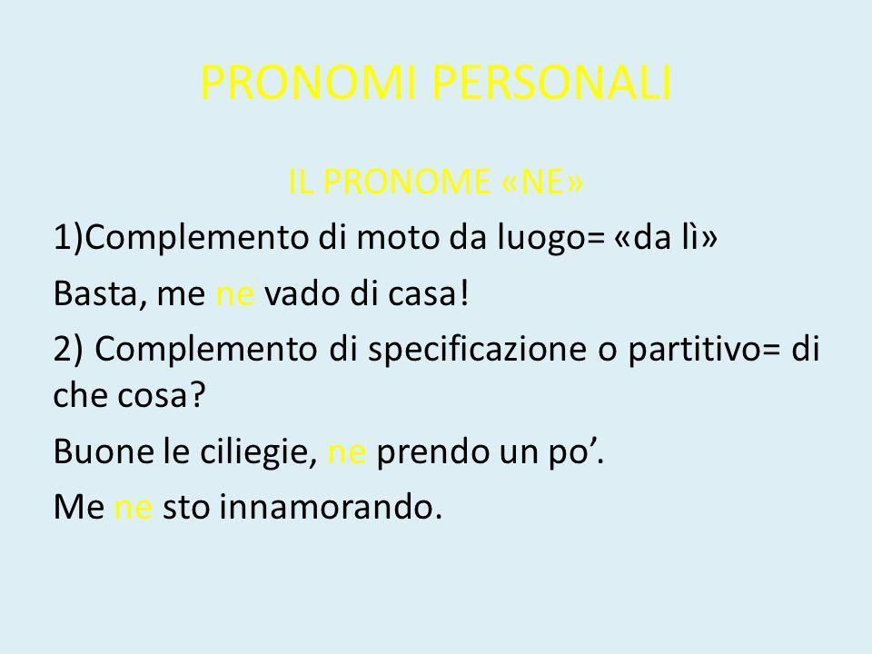 PRONOMI PERSONALI I PRONOMI COMBINATI Un complemento di termine + un complemento oggetto: MI + LO= ME LO TI + LO= TE LO GLI + LO= GLIELO LE+ LO= GLIELO SE + LO= SE LO