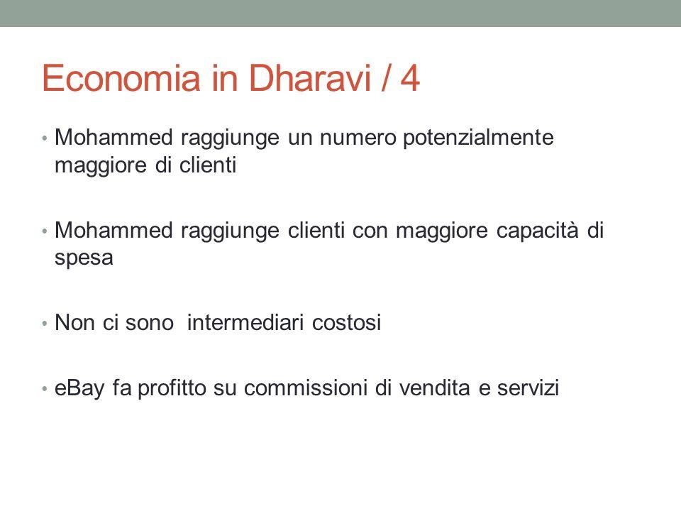 Economia in Dharavi / 4 Mohammed raggiunge un numero potenzialmente maggiore di clienti Mohammed raggiunge clienti con maggiore capacità di spesa Non