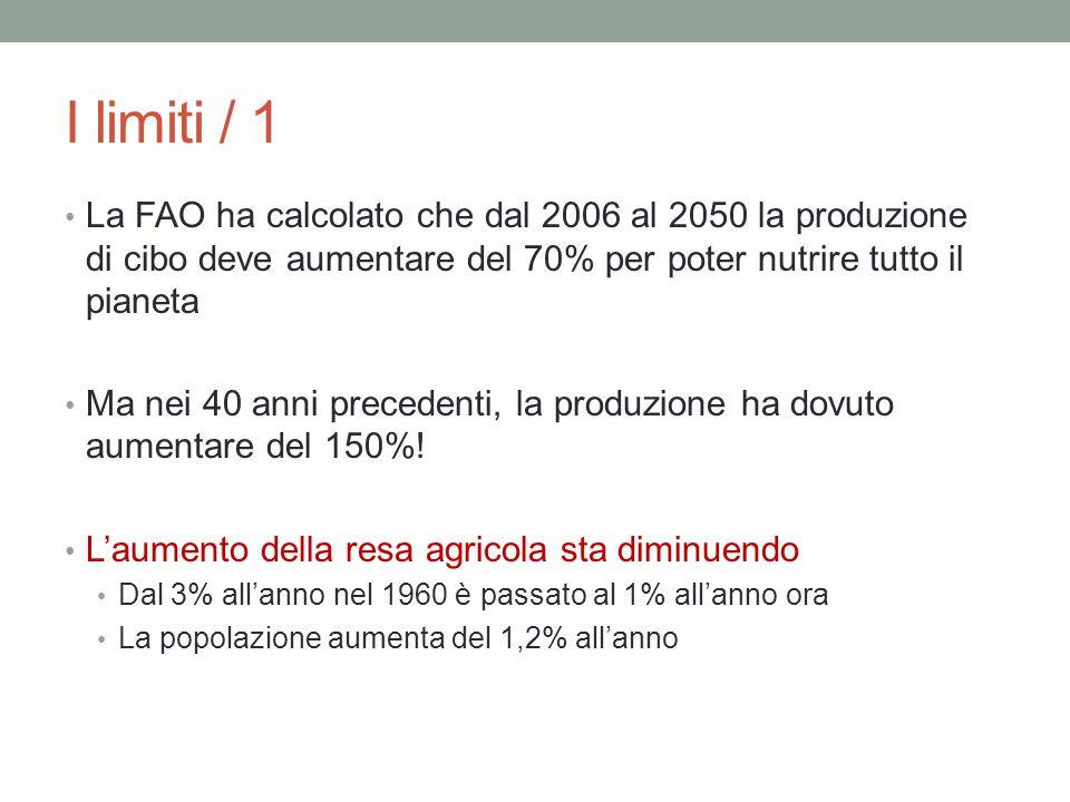 I limiti / 1 La FAO ha calcolato che dal 2006 al 2050 la produzione di cibo deve aumentare del 70% per poter nutrire tutto il pianeta Ma nei 40 anni p