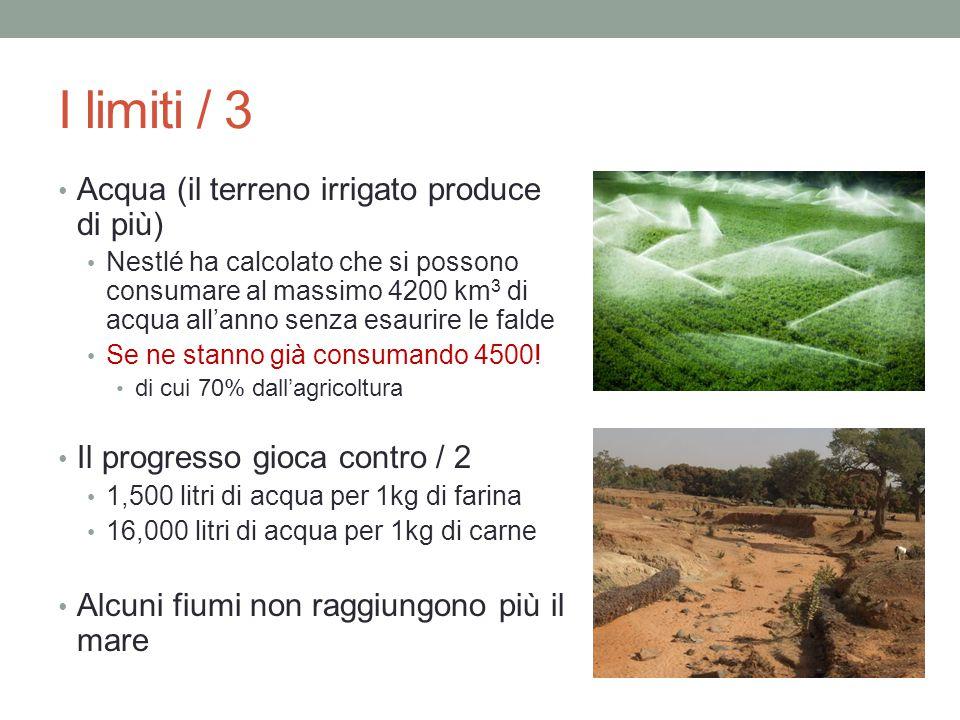 I limiti / 3 Acqua (il terreno irrigato produce di più) Nestlé ha calcolato che si possono consumare al massimo 4200 km 3 di acqua all'anno senza esau