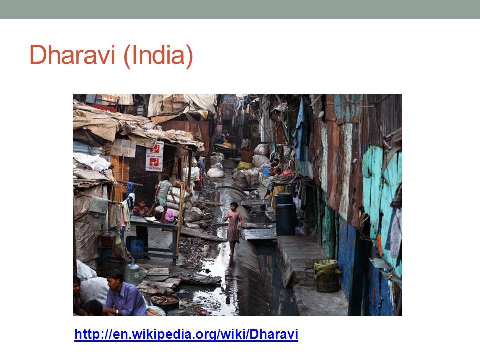 Dharavi (India) http://en.wikipedia.org/wiki/Dharavi