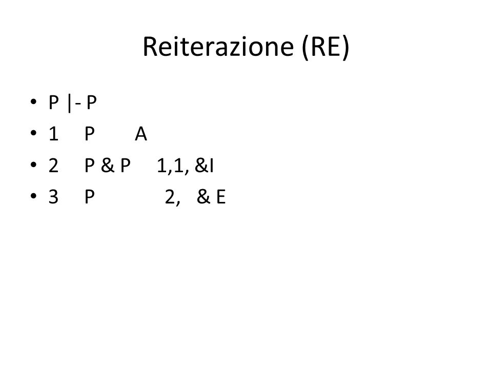 Reiterazione (RE) P |- P 1 P A 2 P & P 1,1, &I 3 P 2, & E