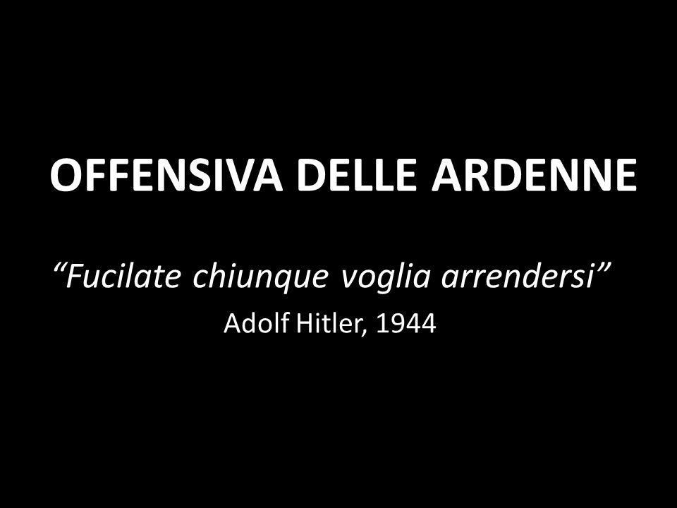 """OFFENSIVA DELLE ARDENNE """"Fucilate chiunque voglia arrendersi"""" Adolf Hitler, 1944"""