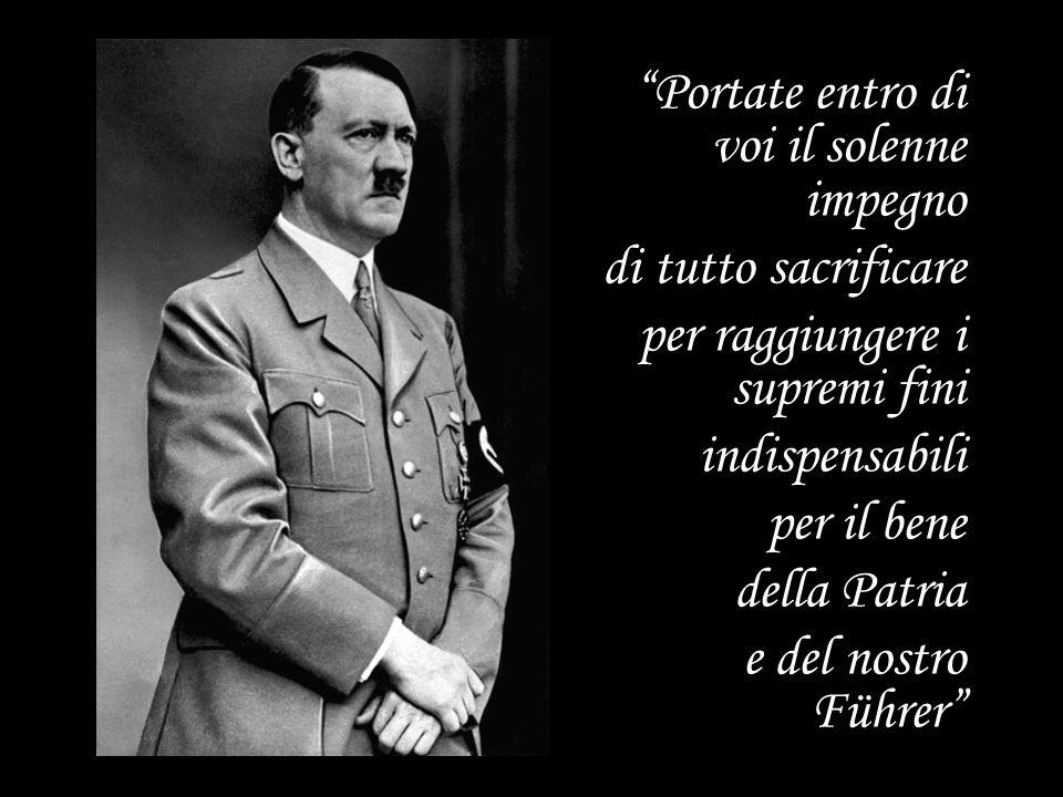 """""""Portate entro di voi il solenne impegno di tutto sacrificare per raggiungere i supremi fini indispensabili per il bene della Patria e del nostro Führ"""