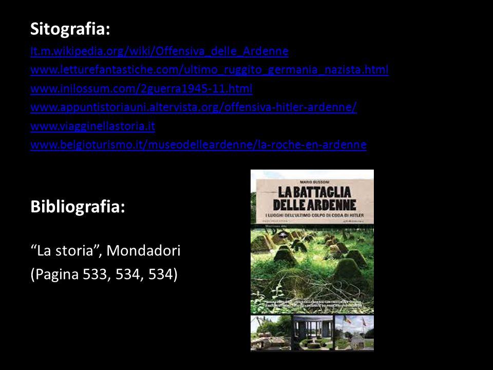 Sitografia: It.m.wikipedia.org/wiki/Offensiva_delle_Ardenne www.letturefantastiche.com/ultimo_ruggito_germania_nazista.html www.inilossum.com/2guerra1
