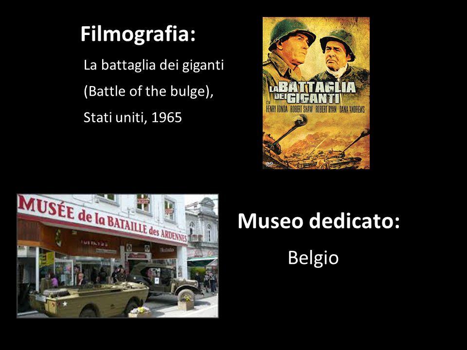 Filmografia: La battaglia dei giganti (Battle of the bulge), Stati uniti, 1965 Museo dedicato: Belgio