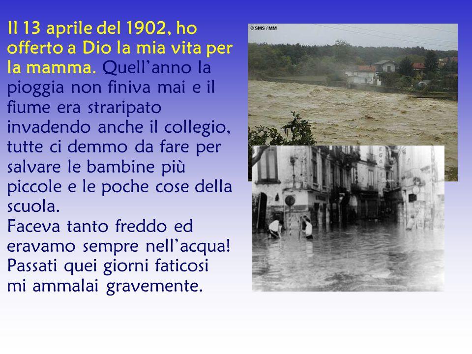 Il 13 aprile del 1902, ho offerto a Dio la mia vita per la mamma. Quell'anno la pioggia non finiva mai e il fiume era straripato invadendo anche il co
