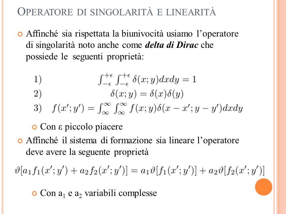 O PERATORE DI SINGOLARITÀ E LINEARITÀ Affinché sia rispettata la biunivocità usiamo l'operatore di singolarità noto anche come delta di Dirac che poss