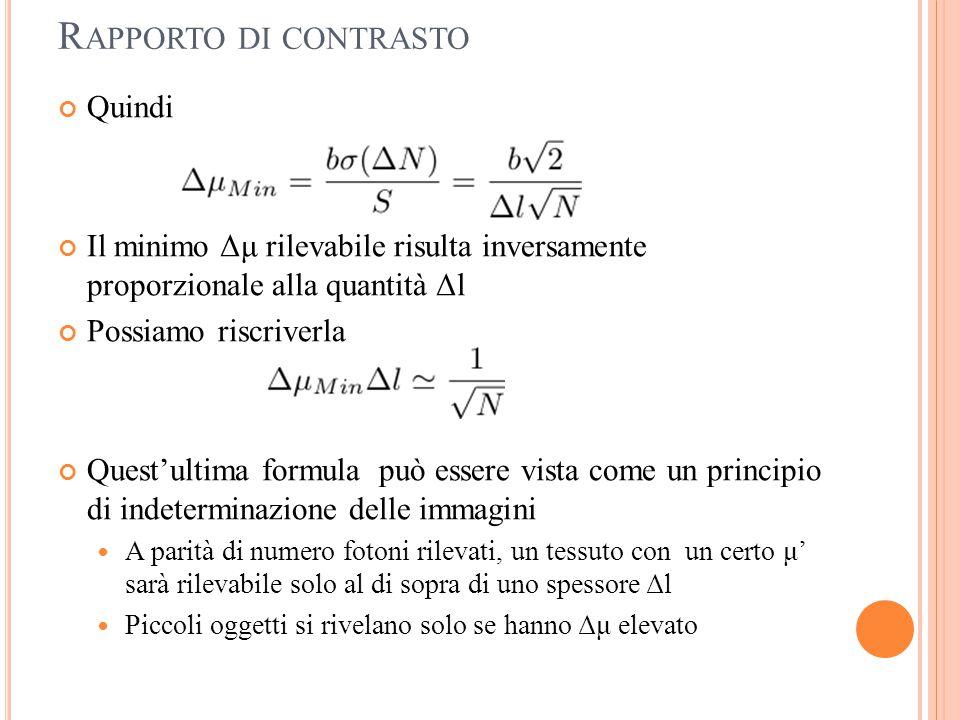 R APPORTO DI CONTRASTO Quindi Il minimo Δμ rilevabile risulta inversamente proporzionale alla quantità Δl Possiamo riscriverla Quest'ultima formula pu