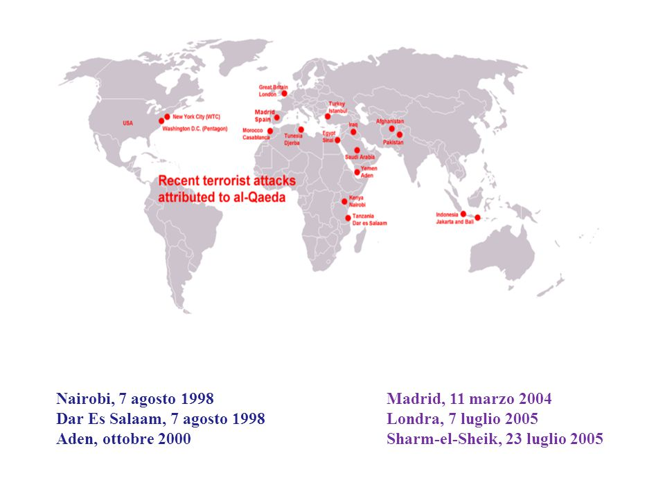 Madrid, 11 marzo 2004 Londra, 7 luglio 2005 Sharm-el-Sheik, 23 luglio 2005 Nairobi, 7 agosto 1998 Dar Es Salaam, 7 agosto 1998 Aden, ottobre 2000