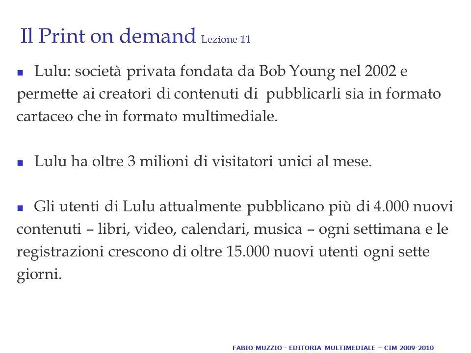 Il Print on demand Lezione 11 Lulu: società privata fondata da Bob Young nel 2002 e permette ai creatori di contenuti di pubblicarli sia in formato cartaceo che in formato multimediale.