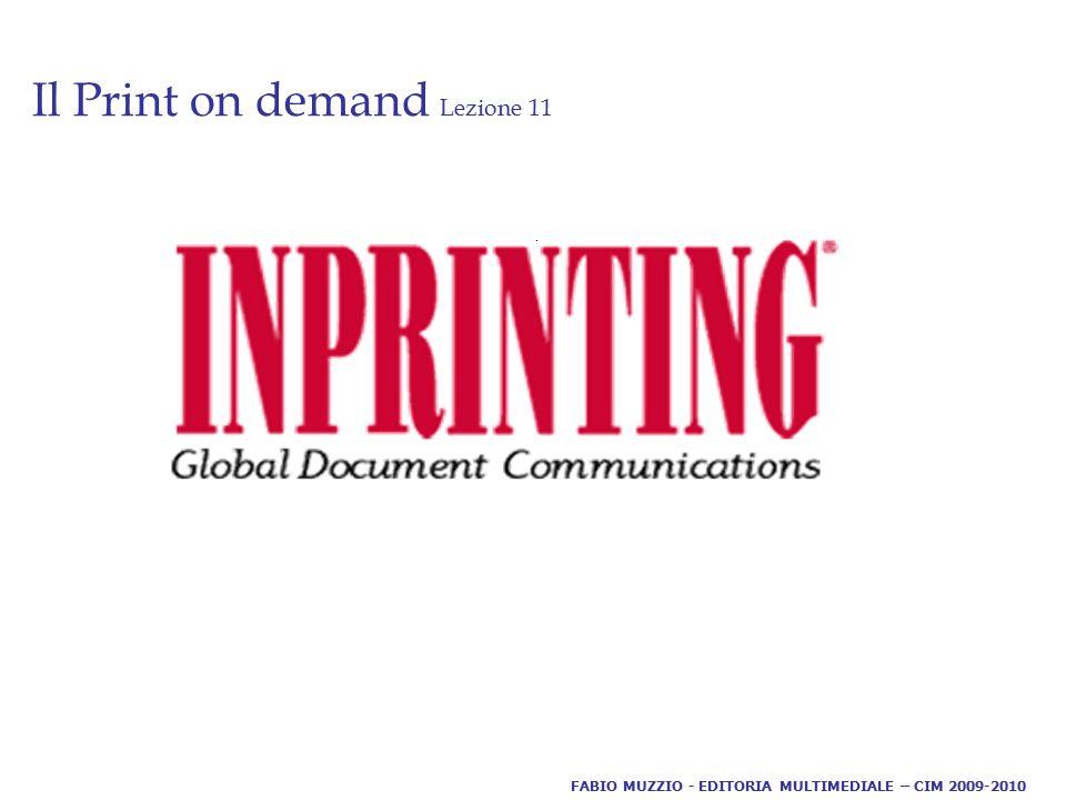 Il Print on demand Lezione 11. FABIO MUZZIO - EDITORIA MULTIMEDIALE – CIM 2009-2010