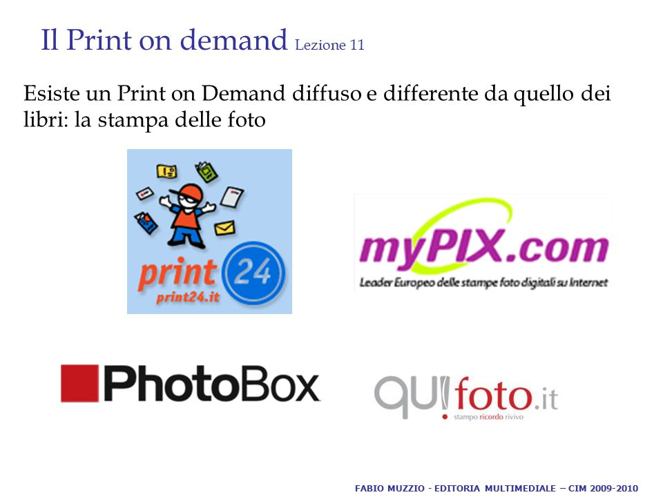Il Print on demand Lezione 11 Esiste un Print on Demand diffuso e differente da quello dei libri: la stampa delle foto FABIO MUZZIO - EDITORIA MULTIMEDIALE – CIM 2009-2010
