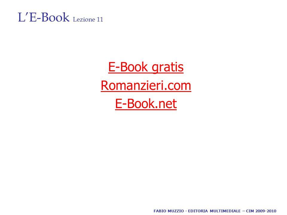 L'E-Book Lezione 11 E-Book gratis Romanzieri.com E-Book.net FABIO MUZZIO - EDITORIA MULTIMEDIALE – CIM 2009-2010