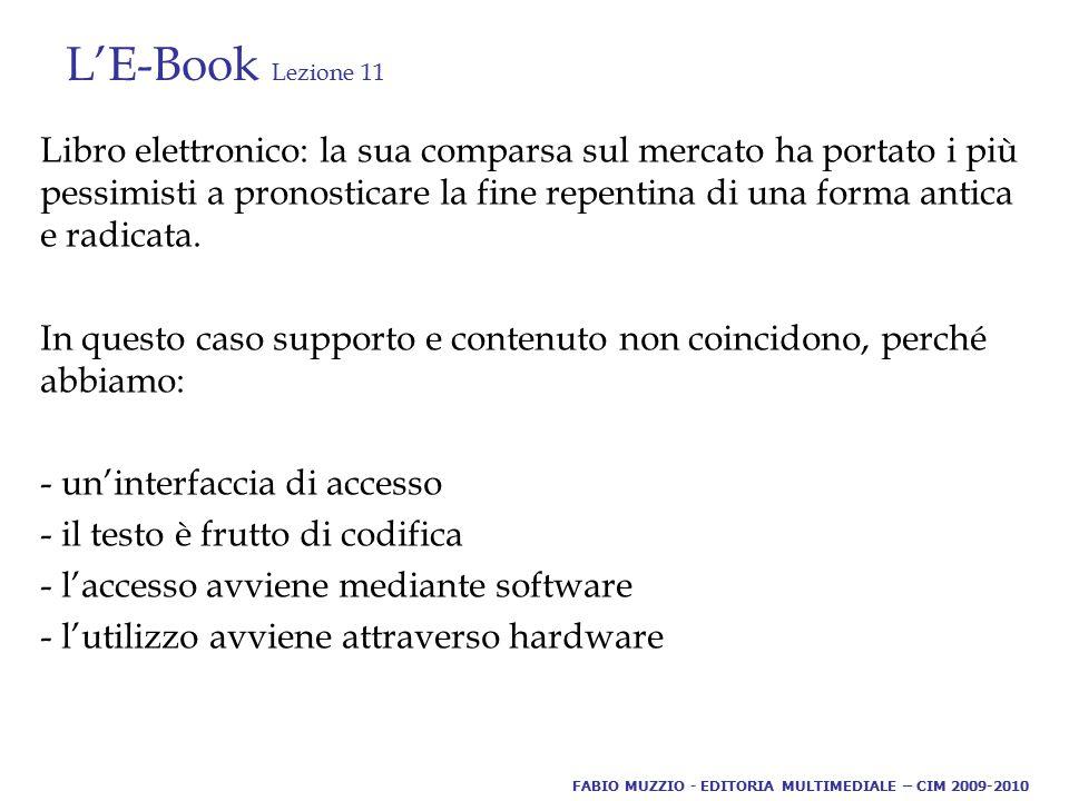 L'E-Book Lezione 11 Libro elettronico: la sua comparsa sul mercato ha portato i più pessimisti a pronosticare la fine repentina di una forma antica e radicata.