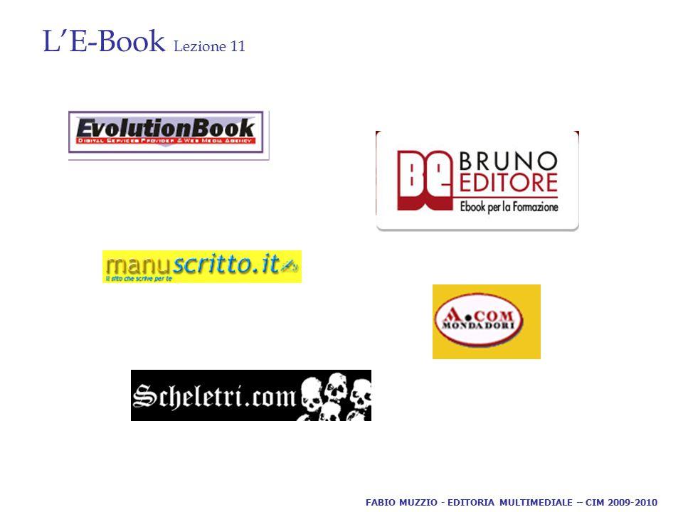 L'E-Book Lezione 11 FABIO MUZZIO - EDITORIA MULTIMEDIALE – CIM 2009-2010