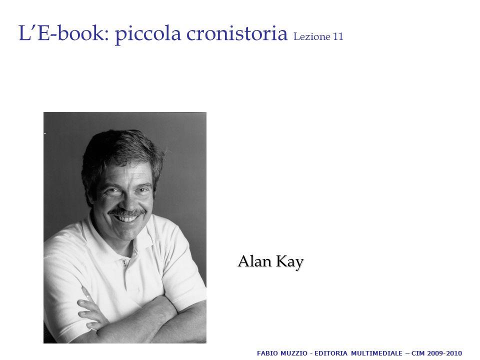 L'E-book: piccola cronistoria Lezione 11 Alan Kay FABIO MUZZIO - EDITORIA MULTIMEDIALE – CIM 2009-2010