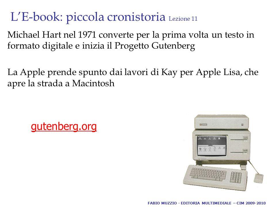 L'E-book: piccola cronistoria Lezione 11 Michael Hart nel 1971 converte per la prima volta un testo in formato digitale e inizia il Progetto Gutenberg
