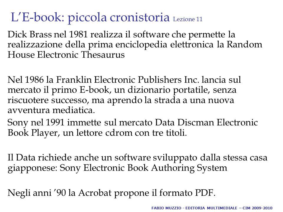L'E-book: piccola cronistoria Lezione 11 Dick Brass nel 1981 realizza il software che permette la realizzazione della prima enciclopedia elettronica la Random House Electronic Thesaurus Nel 1986 la Franklin Electronic Publishers Inc.