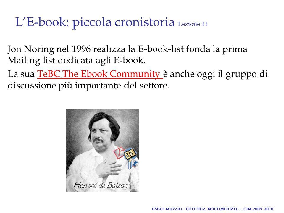 L'E-book: piccola cronistoria Lezione 11 Jon Noring nel 1996 realizza la E-book-list fonda la prima Mailing list dedicata agli E-book. La sua TeBC The