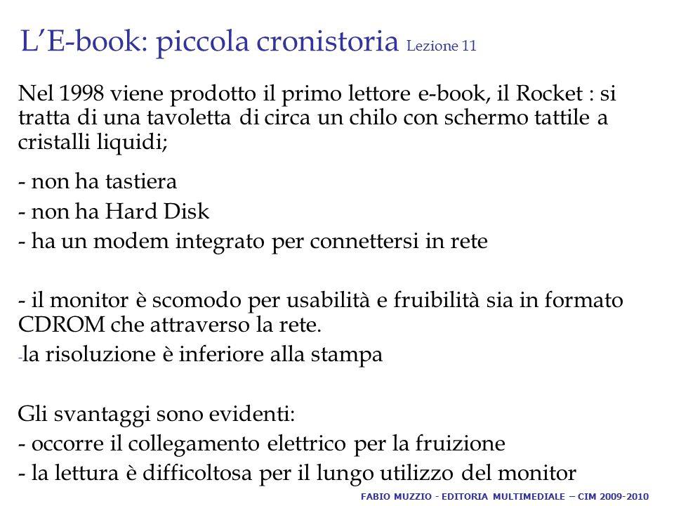 L'E-book: piccola cronistoria Lezione 11 Nel 1998 viene prodotto il primo lettore e-book, il Rocket : si tratta di una tavoletta di circa un chilo con