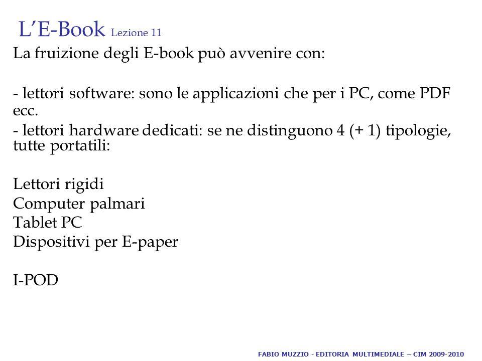 L'E-Book Lezione 11 La fruizione degli E-book può avvenire con: - lettori software: sono le applicazioni che per i PC, come PDF ecc. - lettori hardwar