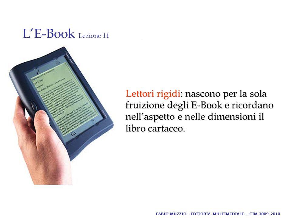 L'E-Book Lezione 11. Lettori rigidi: nascono per la sola fruizione degli E-Book e ricordano nell'aspetto e nelle dimensioni il libro cartaceo. FABIO M
