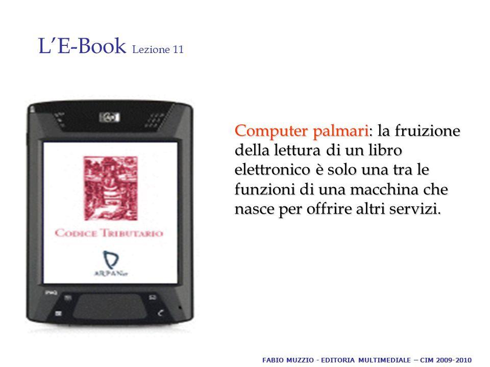 L'E-Book Lezione 11. Computer palmari: la fruizione della lettura di un libro elettronico è solo una tra le funzioni di una macchina che nasce per off