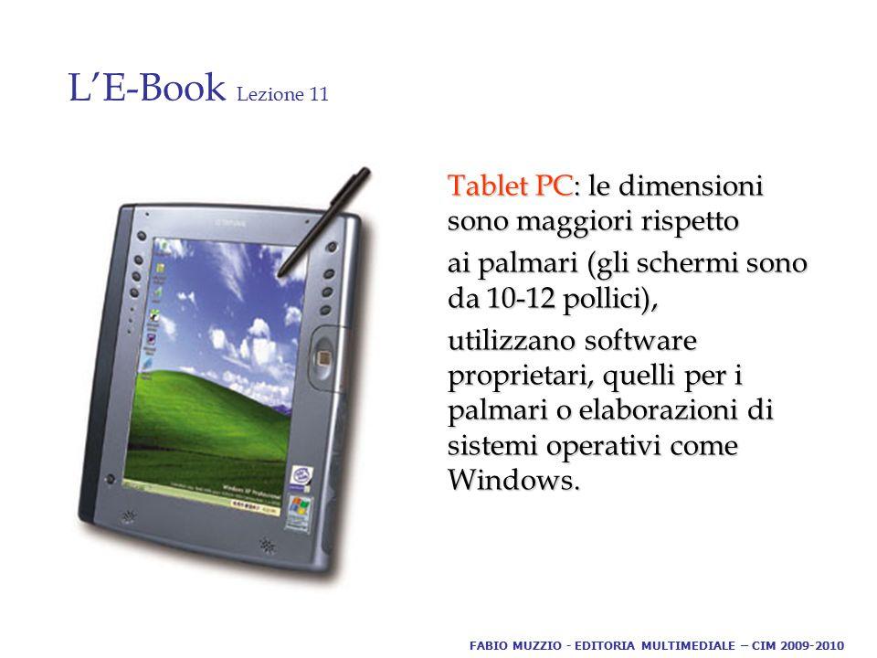 L'E-Book Lezione 11 Tablet PC: le dimensioni sono maggiori rispetto ai palmari (gli schermi sono da 10-12 pollici), utilizzano software proprietari, quelli per i palmari o elaborazioni di sistemi operativi come Windows.