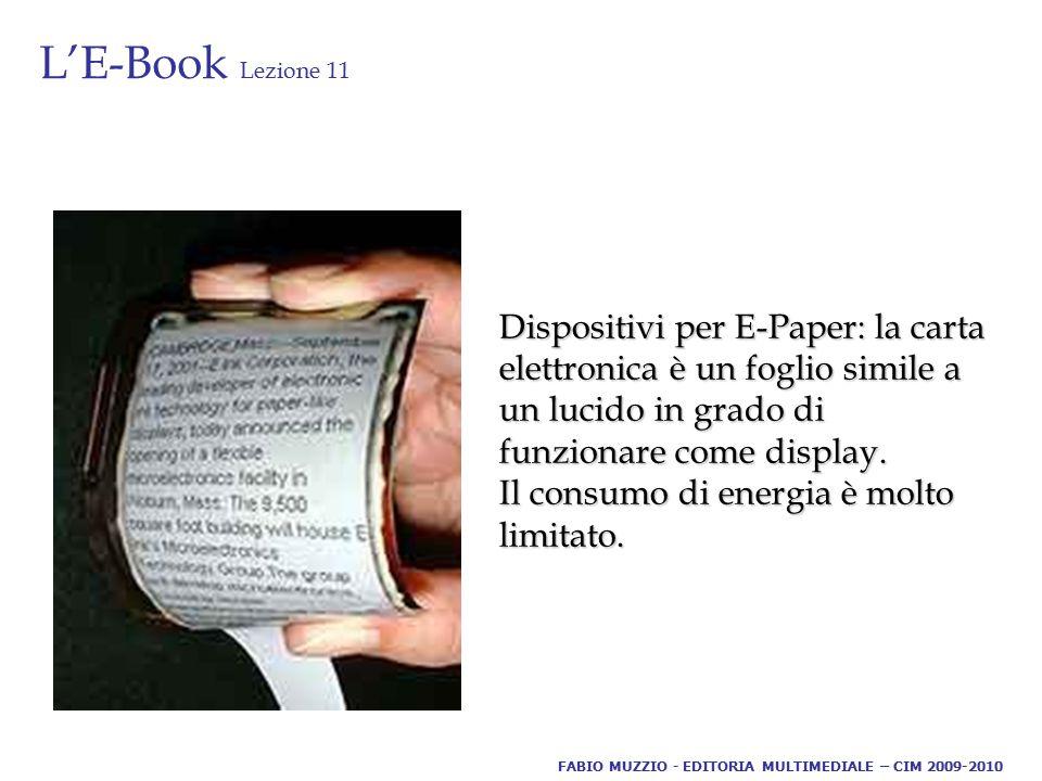 L'E-Book Lezione 11 Dispositivi per E-Paper: la carta elettronica è un foglio simile a un lucido in grado di funzionare come display. Il consumo di en