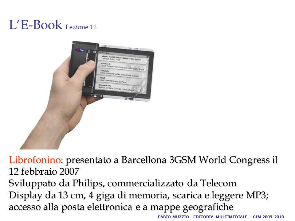 L'E-Book Lezione 11. Librofonino: presentato a Barcellona 3GSM World Congress il 12 febbraio 2007 Sviluppato da Philips, commercializzato da Telecom D
