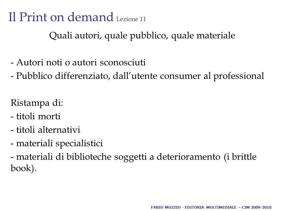 Il Print on demand Lezione 11 Quali autori, quale pubblico, quale materiale - Autori noti o autori sconosciuti - Pubblico differenziato, dall'utente c