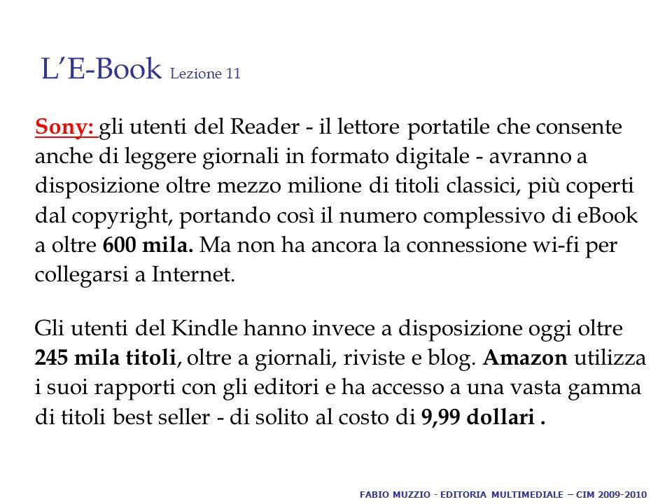 L'E-Book Lezione 11 Sony: Sony: gli utenti del Reader - il lettore portatile che consente anche di leggere giornali in formato digitale - avranno a disposizione oltre mezzo milione di titoli classici, più coperti dal copyright, portando così il numero complessivo di eBook a oltre 600 mila.