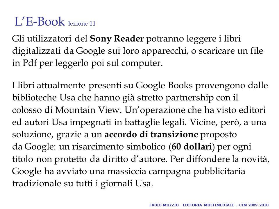 L'E-Book lezione 11 Gli utilizzatori del Sony Reader potranno leggere i libri digitalizzati da Google sui loro apparecchi, o scaricare un file in Pdf