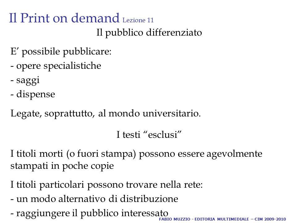 Il Print on demand Lezione 11 Il pubblico differenziato E' possibile pubblicare: - opere specialistiche - saggi - dispense Legate, soprattutto, al mon