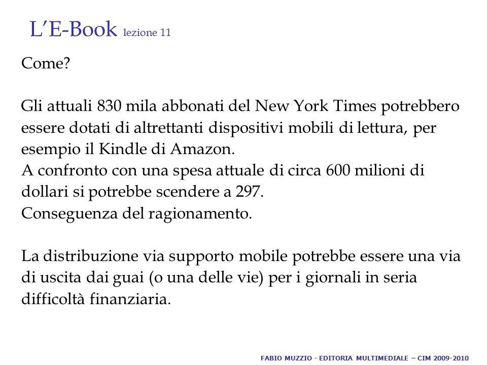 L'E-Book lezione 11 Come? Gli attuali 830 mila abbonati del New York Times potrebbero essere dotati di altrettanti dispositivi mobili di lettura, per