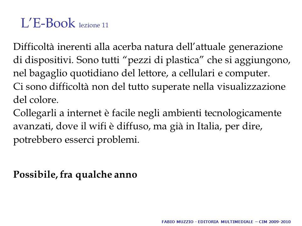 """L'E-Book lezione 11 Difficoltà inerenti alla acerba natura dell'attuale generazione di dispositivi. Sono tutti """"pezzi di plastica"""" che si aggiungono,"""
