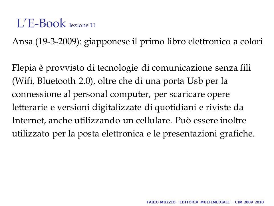 L'E-Book lezione 11 Ansa (19-3-2009): giapponese il primo libro elettronico a colori Flepia è provvisto di tecnologie di comunicazione senza fili (Wif