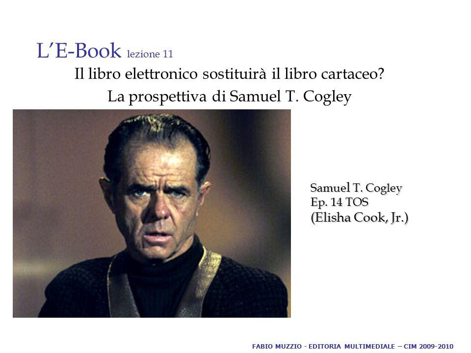 L'E-Book lezione 11 Il libro elettronico sostituirà il libro cartaceo? La prospettiva di Samuel T. Cogley Samue l T. Cogley Ep. 14 TOS (Elisha Cook, J