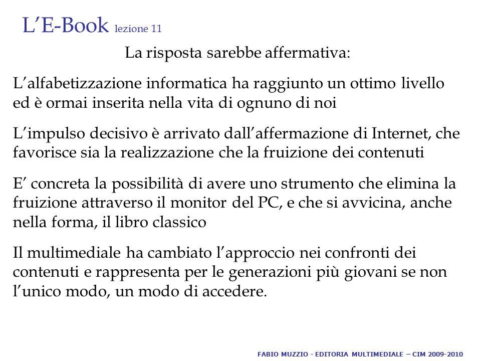 L'E-Book lezione 11 La risposta sarebbe affermativa: L'alfabetizzazione informatica ha raggiunto un ottimo livello ed è ormai inserita nella vita di o
