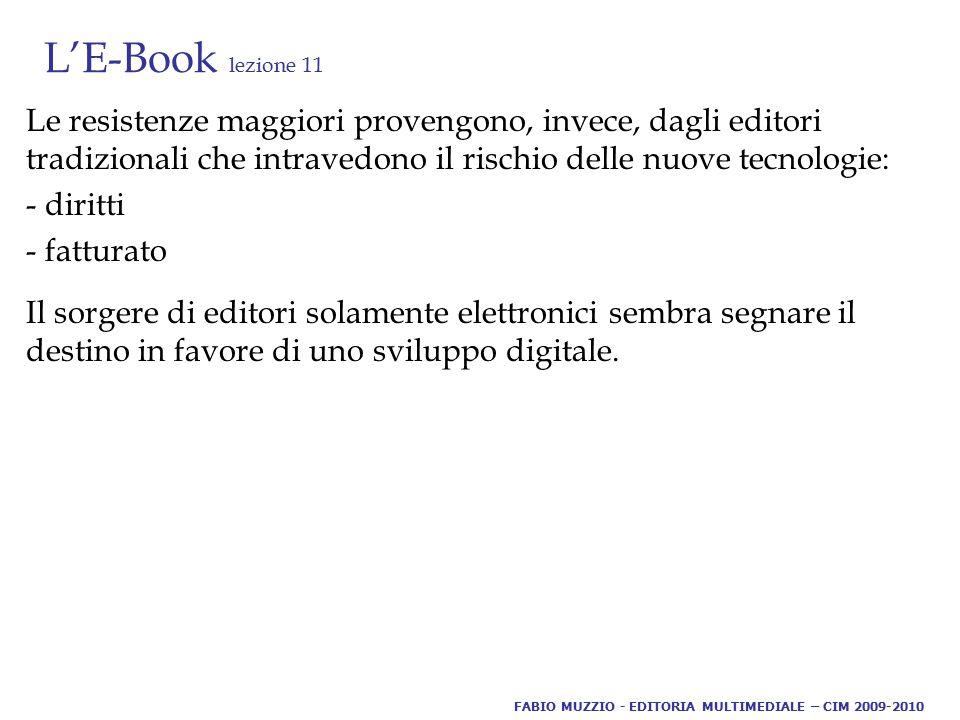 L'E-Book lezione 11 Le resistenze maggiori provengono, invece, dagli editori tradizionali che intravedono il rischio delle nuove tecnologie: - diritti