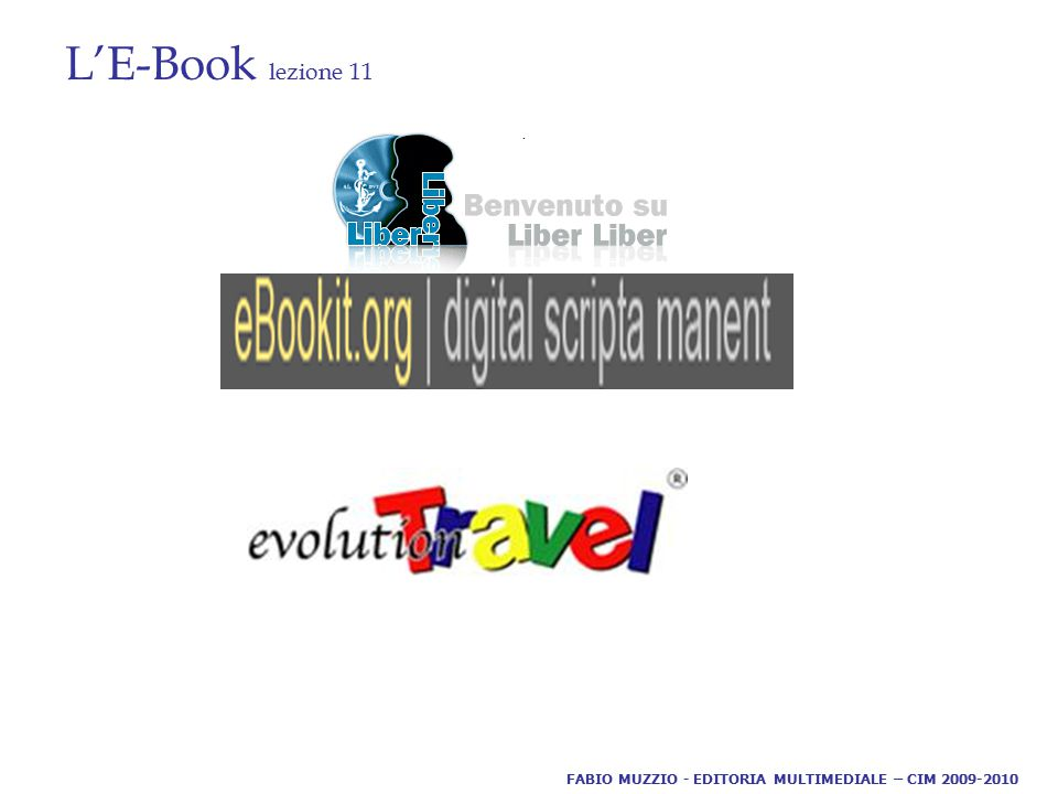 L'E-Book lezione 11. FABIO MUZZIO - EDITORIA MULTIMEDIALE – CIM 2009-2010