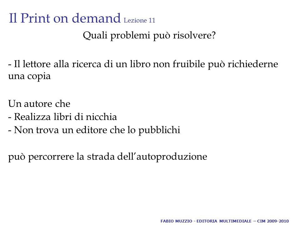 Il Print on demand Lezione 11 Quali problemi può risolvere? - Il lettore alla ricerca di un libro non fruibile può richiederne una copia Un autore che