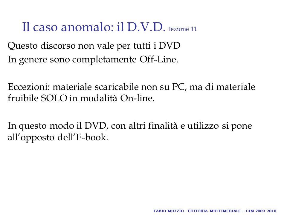 Il caso anomalo: il D.V.D. lezione 11 Questo discorso non vale per tutti i DVD In genere sono completamente Off-Line. Eccezioni: materiale scaricabile