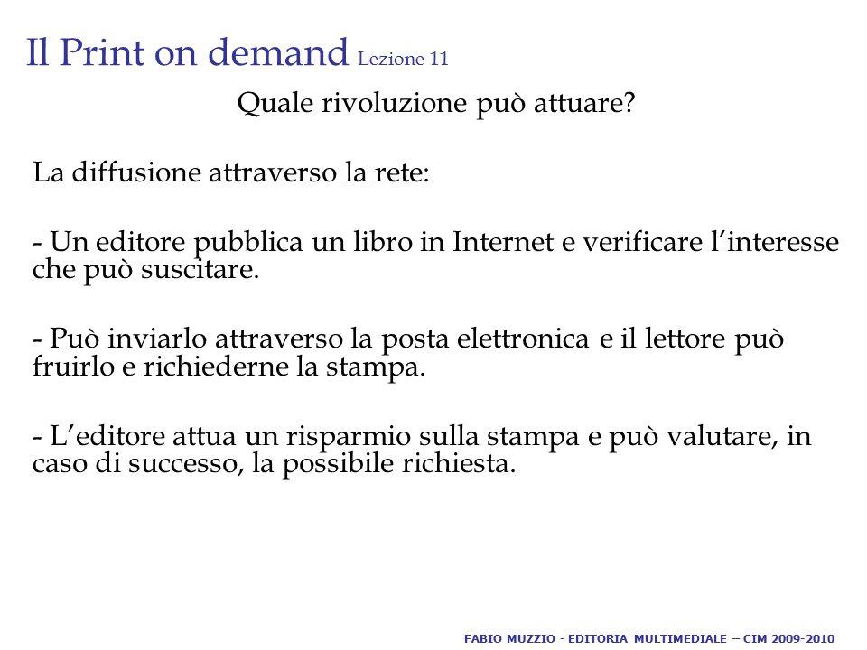 Il Print on demand Lezione 11 Quale rivoluzione può attuare? La diffusione attraverso la rete: - Un editore pubblica un libro in Internet e verificare