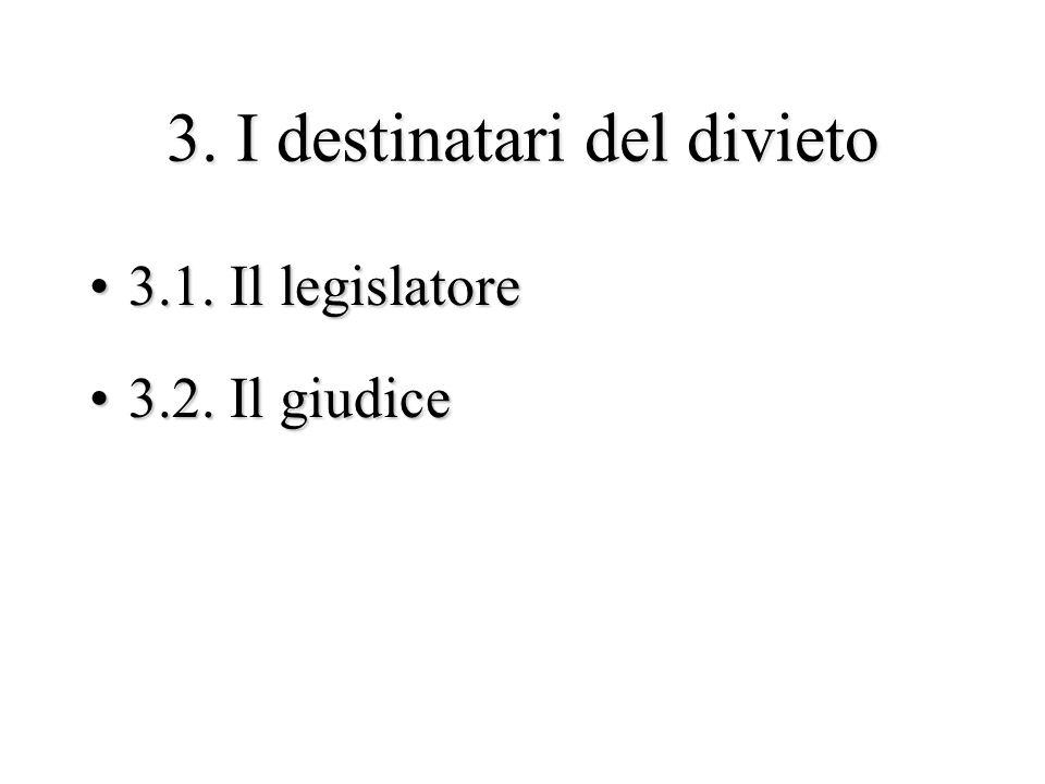 3. I destinatari del divieto 3.1. Il legislatore3.1. Il legislatore 3.2. Il giudice3.2. Il giudice