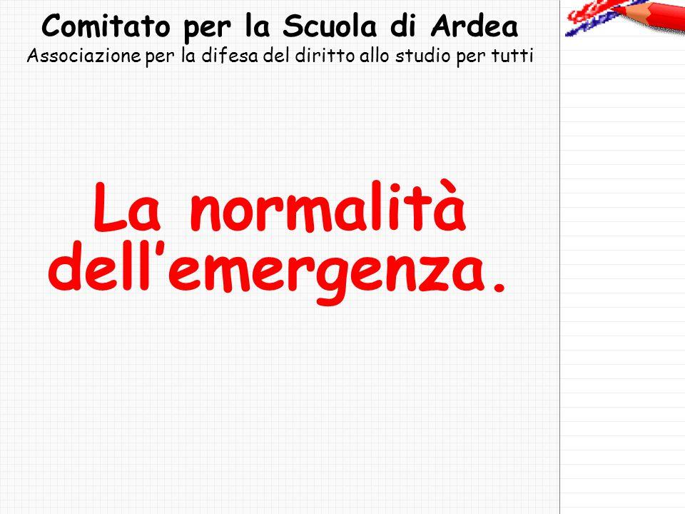 Comitato per la Scuola di Ardea Associazione per la difesa del diritto allo studio per tutti La normalità dell'emergenza.