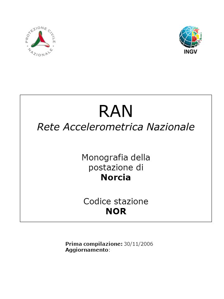 RAN Rete Accelerometrica Nazionale Monografia della postazione di Norcia Codice stazione NOR Prima compilazione: 30/11/2006 Aggiornamento: