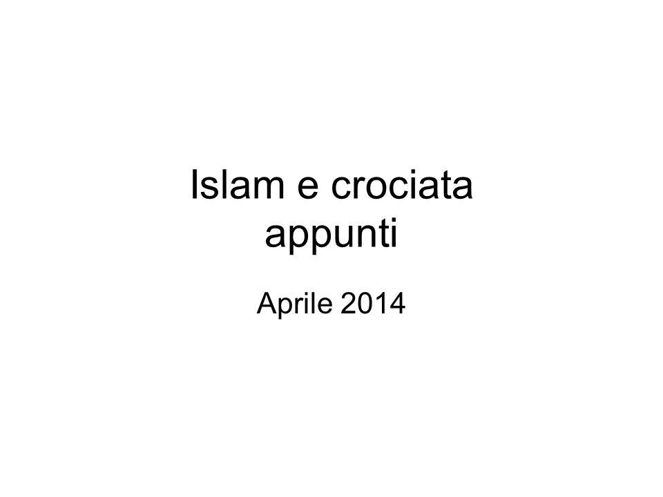 Islam e crociata appunti Aprile 2014