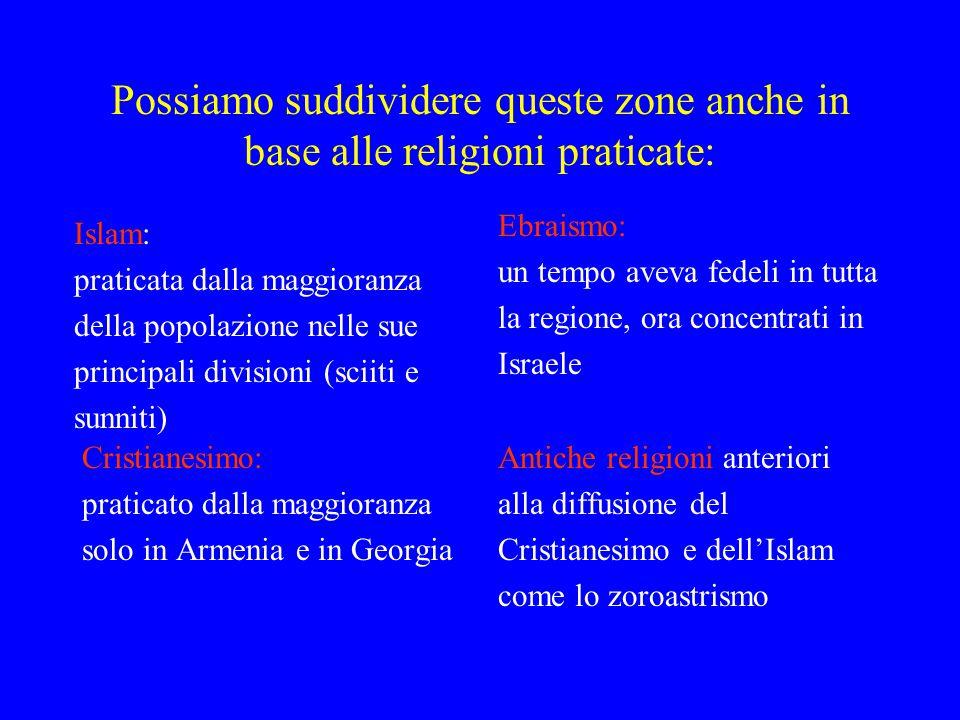 Possiamo suddividere queste zone anche in base alle religioni praticate: Islam: praticata dalla maggioranza della popolazione nelle sue principali div